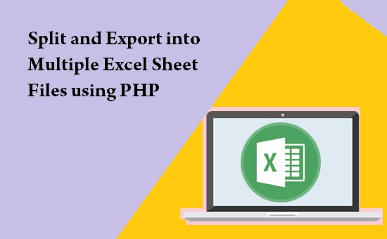 Split and Export into Multiple Excel Sheet Files using PHP